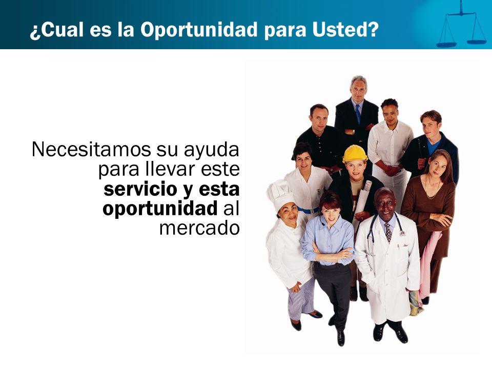 ¿Cual es la Oportunidad para Usted? Necesitamos su ayuda para llevar este servicio y esta oportunidad al mercado