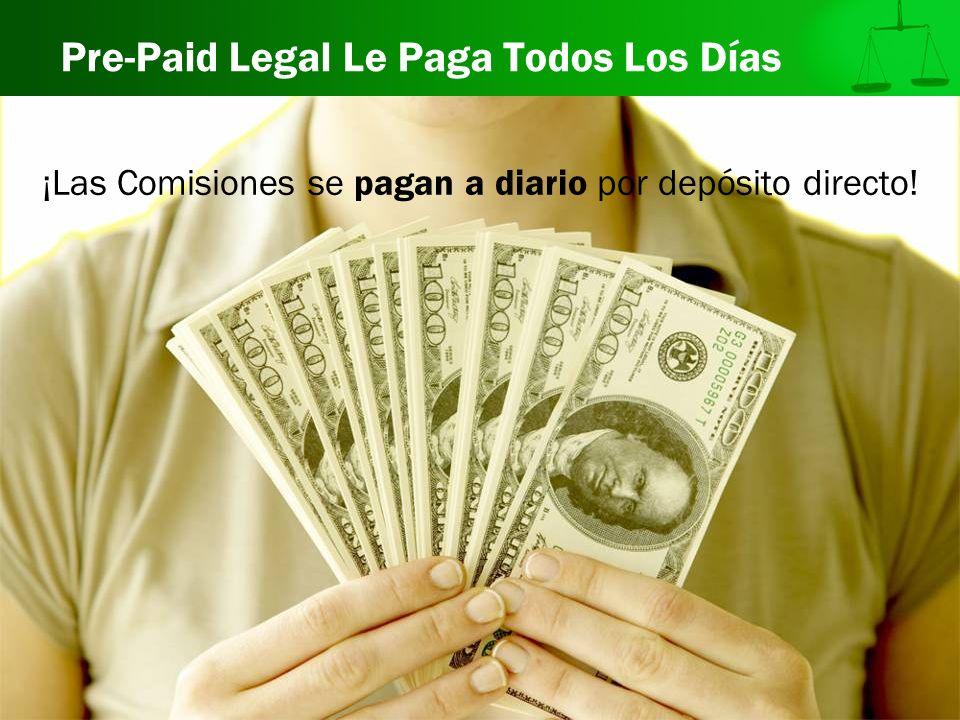 Pre-Paid Legal Le Paga Todos Los Días ¡Las Comisiones se pagan a diario por depósito directo!