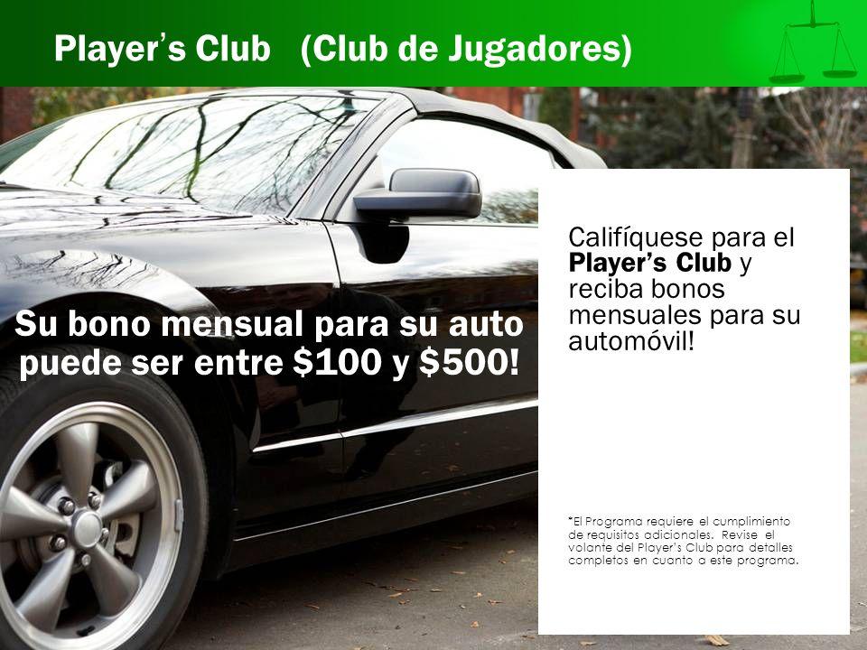 Player s Club (Club de Jugadores) Califíquese para el Players Club y reciba bonos mensuales para su automóvil! *El Programa requiere el cumplimiento d
