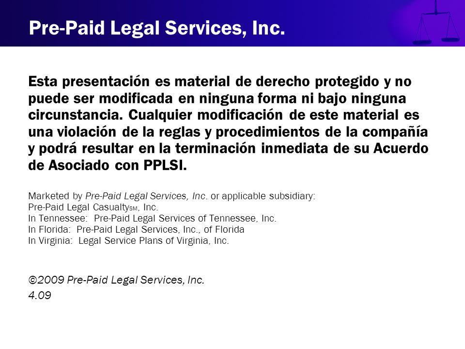 Pre-Paid Legal Services, Inc. Esta presentación es material de derecho protegido y no puede ser modificada en ninguna forma ni bajo ninguna circunstan