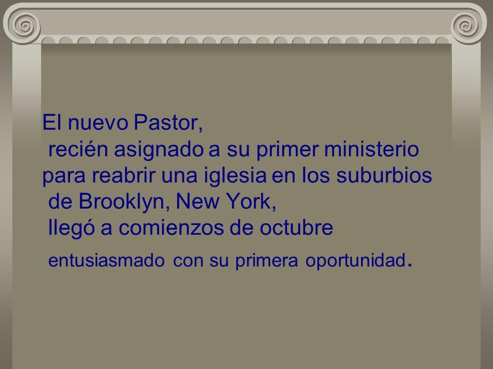 El nuevo Pastor, recién asignado a su primer ministerio para reabrir una iglesia en los suburbios de Brooklyn, New York, llegó a comienzos de octubre entusiasmado con su primera oportunidad.