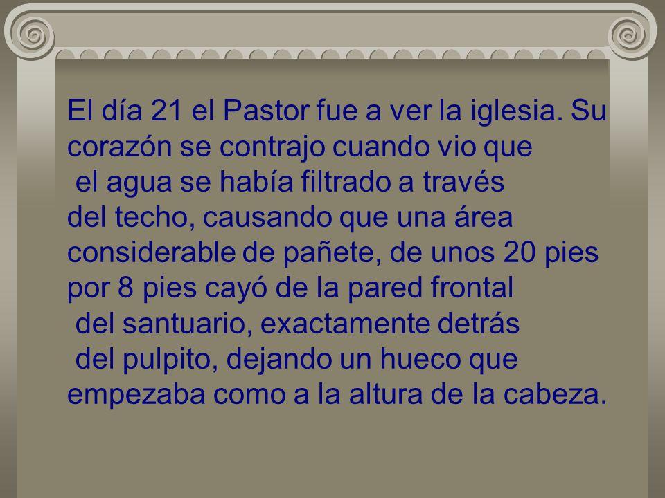 El día 21 el Pastor fue a ver la iglesia.