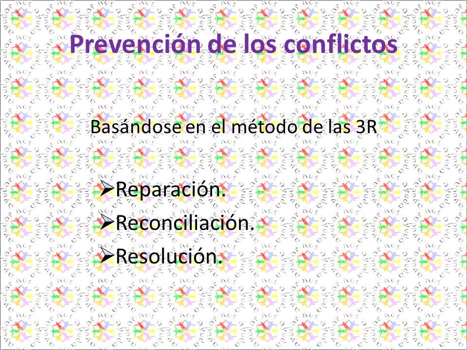 Prevención de los conflictos Basándose en el método de las 3R Reparación. Reconciliación. Resolución.