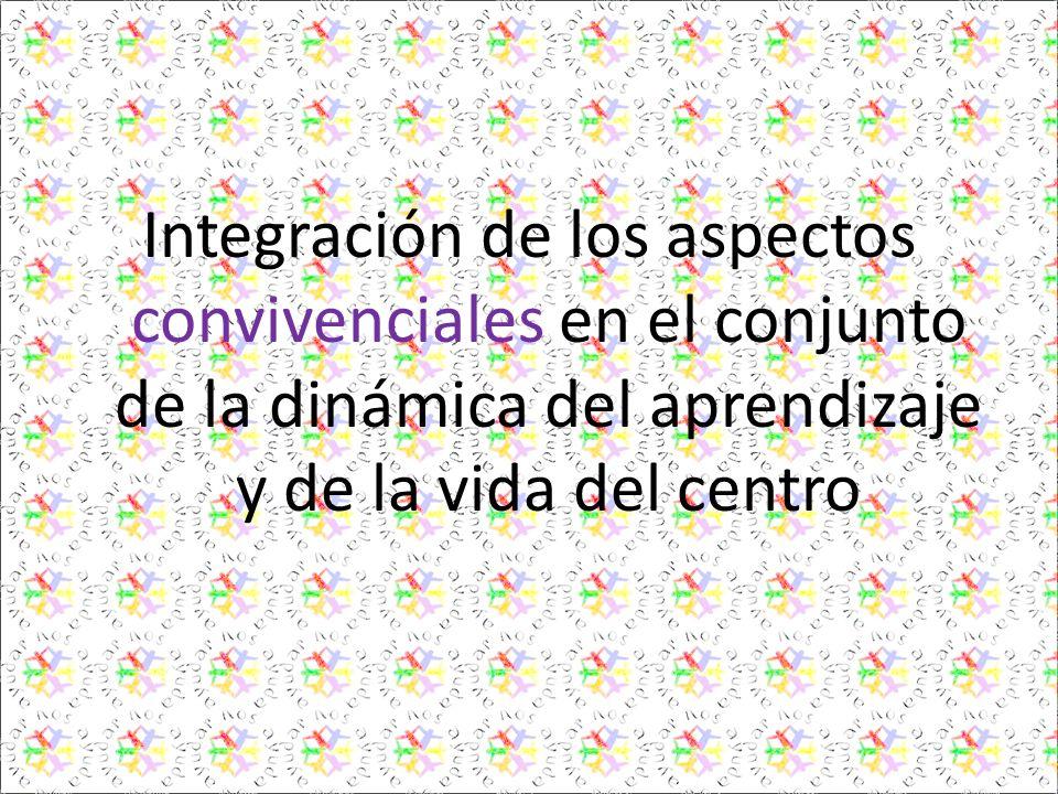 Integración de los aspectos convivenciales en el conjunto de la dinámica del aprendizaje y de la vida del centro