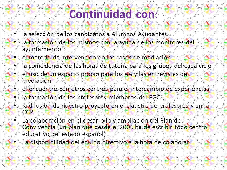 Continuidad con: la selección de los candidatos a Alumnos Ayudantes. la formación de los mismos con la ayuda de los monitores del ayuntamiento el méto