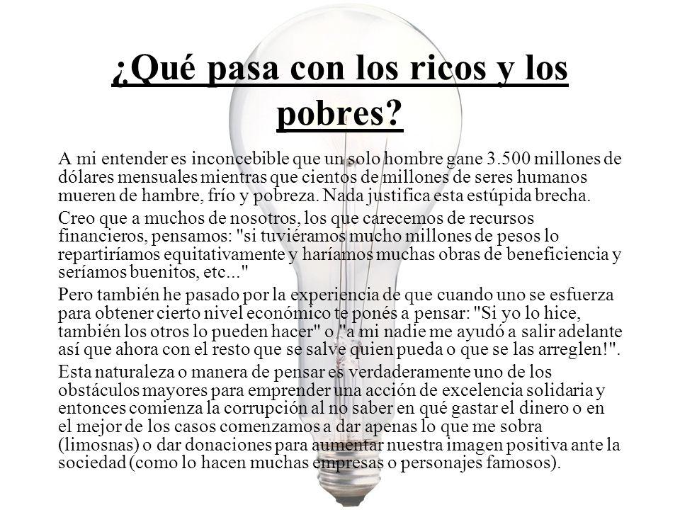¿Qué pasa con los ricos y los pobres? A mi entender es inconcebible que un solo hombre gane 3.500 millones de dólares mensuales mientras que cientos d