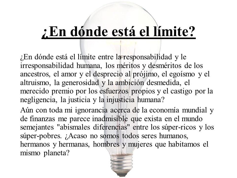 ¿En dónde está el límite? ¿En dónde está el límite entre la responsabilidad y le irresponsabilidad humana, los méritos y desméritos de los ancestros,