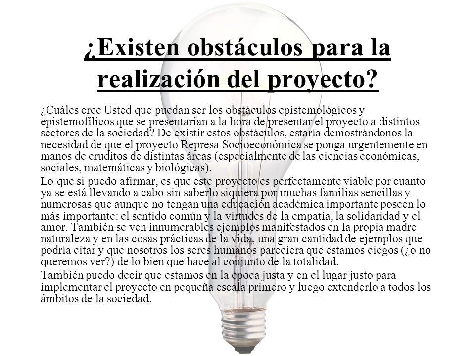 ¿Existen obstáculos para la realización del proyecto? ¿Cuáles cree Usted que puedan ser los obstáculos epistemológicos y epistemofílicos que se presen