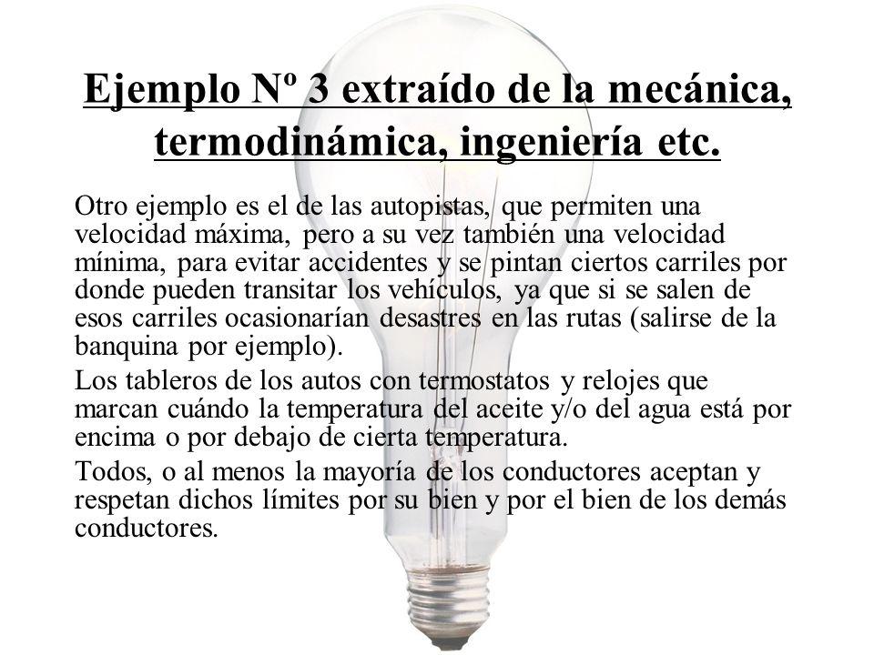 Ejemplo Nº 3 extraído de la mecánica, termodinámica, ingeniería etc. Otro ejemplo es el de las autopistas, que permiten una velocidad máxima, pero a s