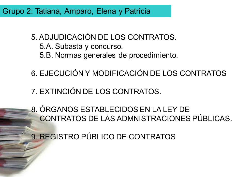 Grupo 2: Tatiana, Amparo, Elena y Patricia 5. ADJUDICACIÓN DE LOS CONTRATOS. 5.A. Subasta y concurso. 5.B. Normas generales de procedimiento. 6. EJECU