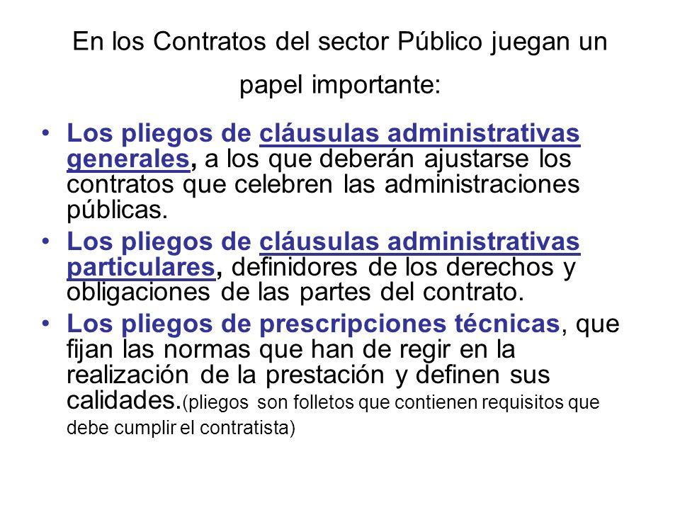 En los Contratos del sector Público juegan un papel importante: Los pliegos de cláusulas administrativas generales, a los que deberán ajustarse los contratos que celebren las administraciones públicas.