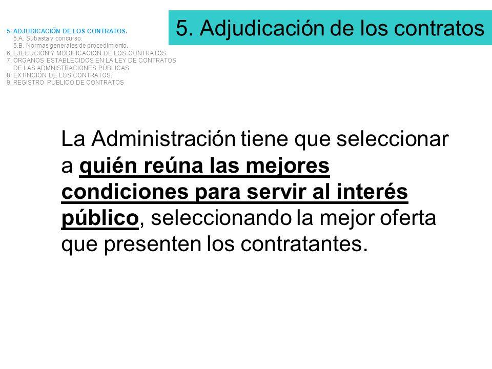 5. Adjudicación de los contratos La Administración tiene que seleccionar a quién reúna las mejores condiciones para servir al interés público, selecci
