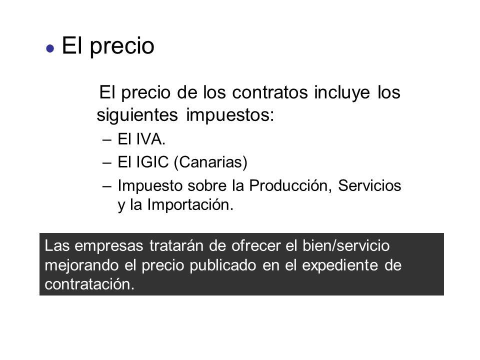 El precio El precio de los contratos incluye los siguientes impuestos: –El IVA. –El IGIC (Canarias) –Impuesto sobre la Producción, Servicios y la Impo