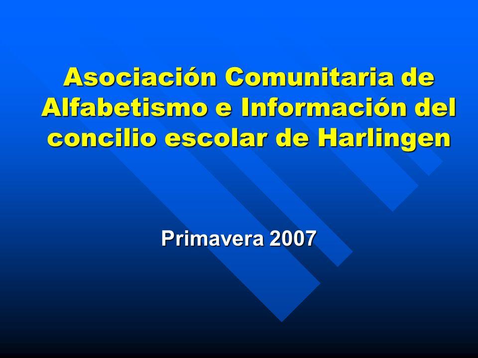 Asociación Comunitaria de Alfabetismo e Información del concilio escolar de Harlingen Primavera 2007