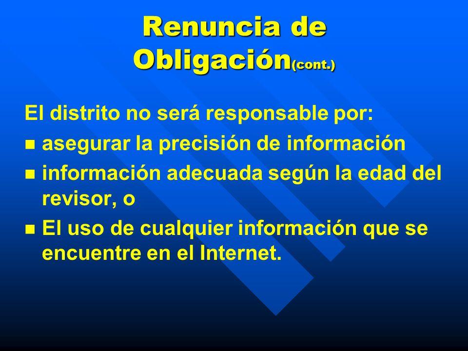 Renuncia de Obligación El distrito no será responsable por: El uso inapropiado de recursos electrónicos de comunicación. Violaciones de derechos y res
