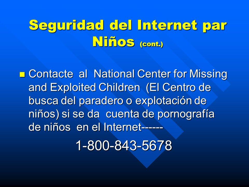 Seguridad del Internet par Niños (cont.) No todo lo que lee en el Internet es verdad. No todo lo que lee en el Internet es verdad. Las personas en com