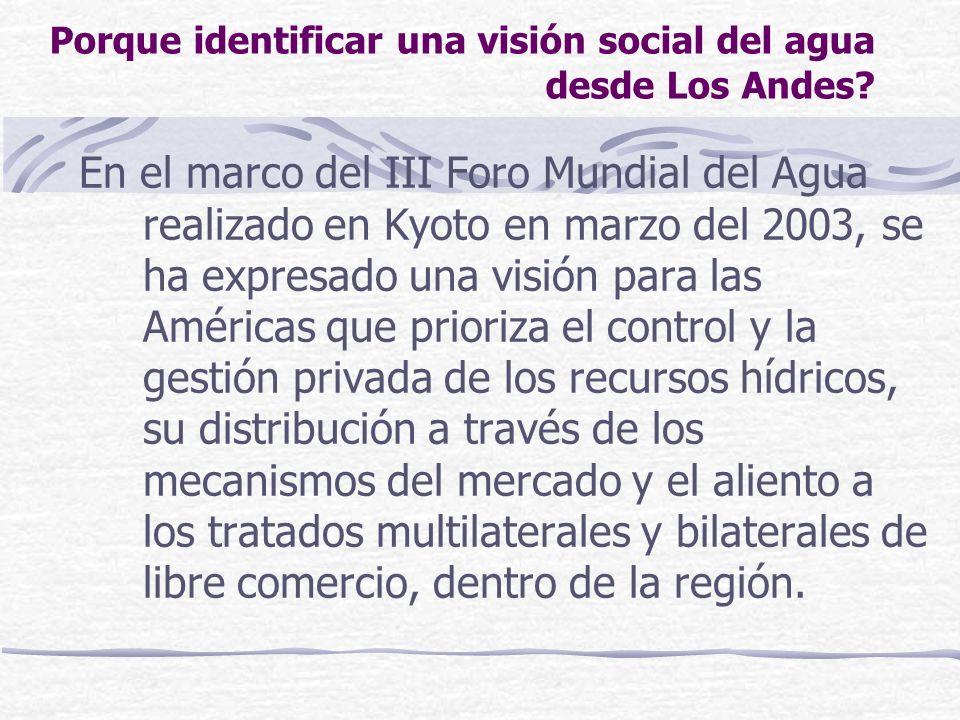Porque identificar una visión social del agua desde Los Andes? En el marco del III Foro Mundial del Agua realizado en Kyoto en marzo del 2003, se ha e