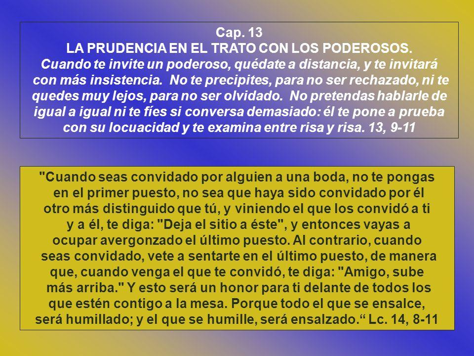 Cap. 12 LA PRECAUCION EN LA PRACTICA DEL BIEN. Sé bueno con el humilde, pero no des al impío: rehúsale su pan, no se lo des, no sea que así llegue a d