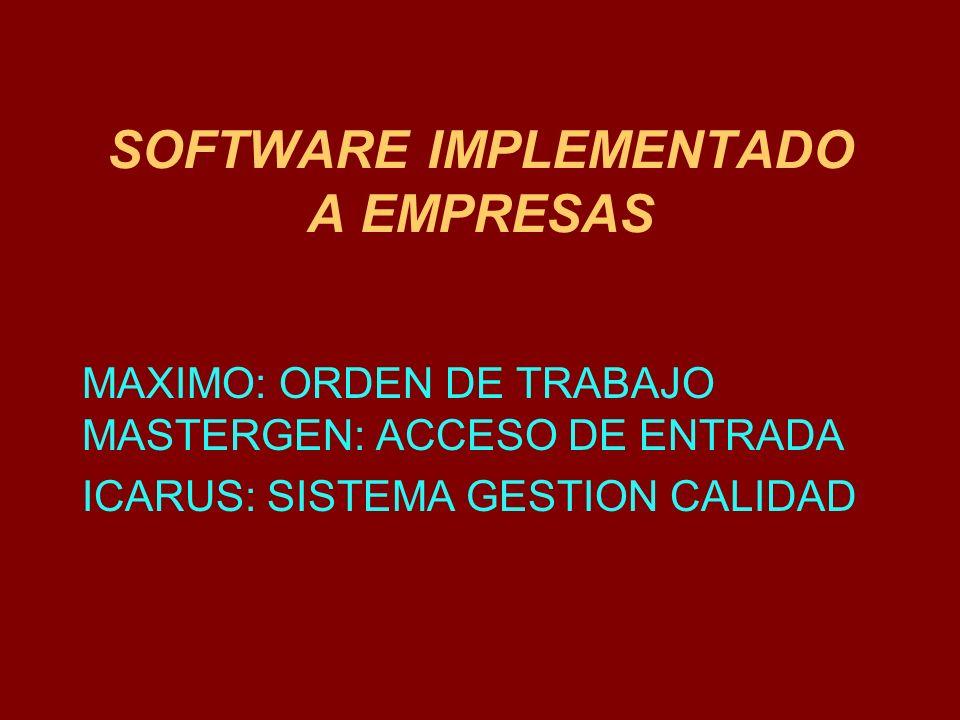 SOFTWARE IMPLEMENTADO A EMPRESAS MAXIMO: ORDEN DE TRABAJO MASTERGEN: ACCESO DE ENTRADA ICARUS: SISTEMA GESTION CALIDAD
