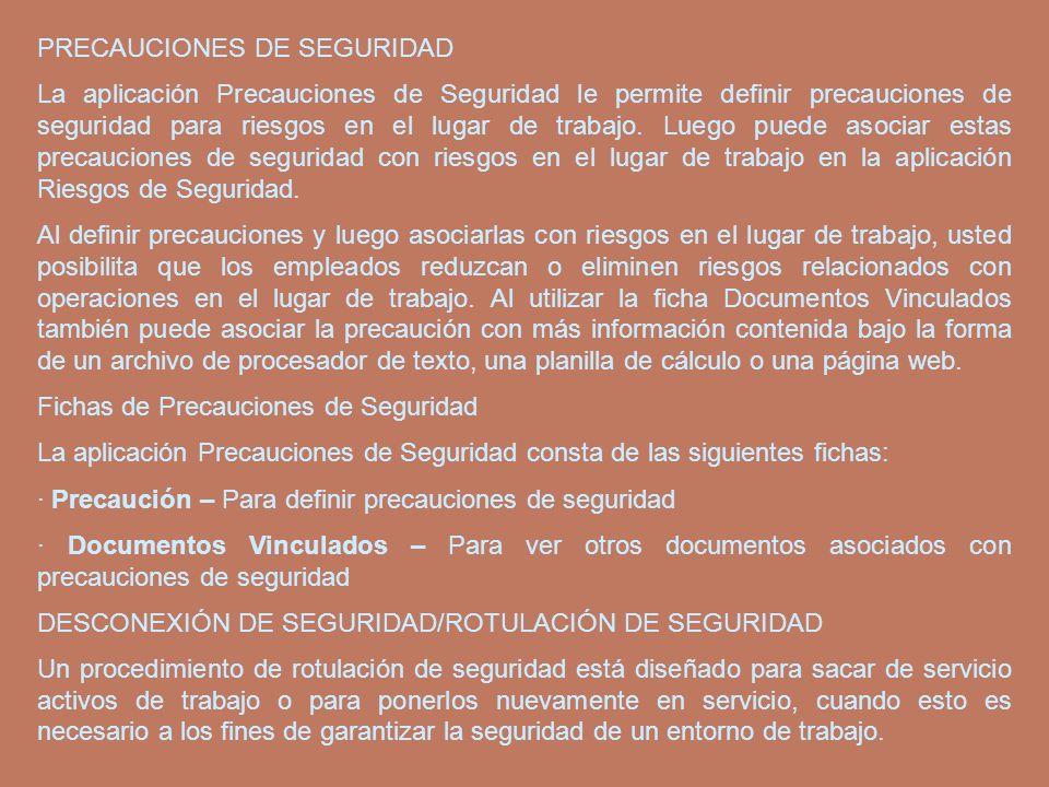 PRECAUCIONES DE SEGURIDAD La aplicación Precauciones de Seguridad le permite definir precauciones de seguridad para riesgos en el lugar de trabajo. Lu