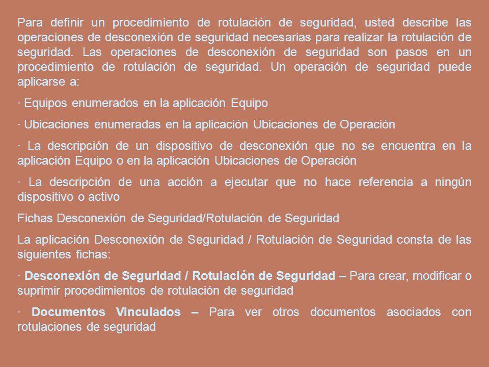Para definir un procedimiento de rotulación de seguridad, usted describe las operaciones de desconexión de seguridad necesarias para realizar la rotul
