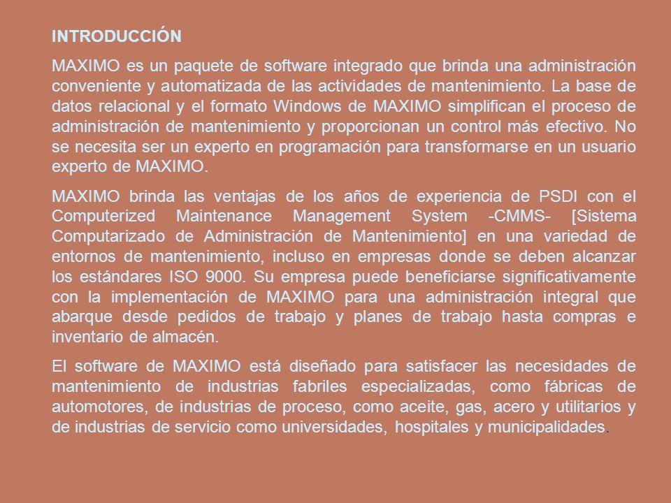 INTRODUCCIÓN MAXIMO es un paquete de software integrado que brinda una administración conveniente y automatizada de las actividades de mantenimiento.