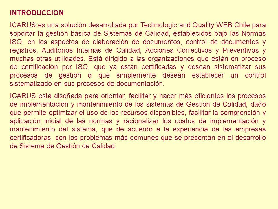 INTRODUCCION ICARUS es una solución desarrollada por Technologic and Quality WEB Chile para soportar la gestión básica de Sistemas de Calidad, estable
