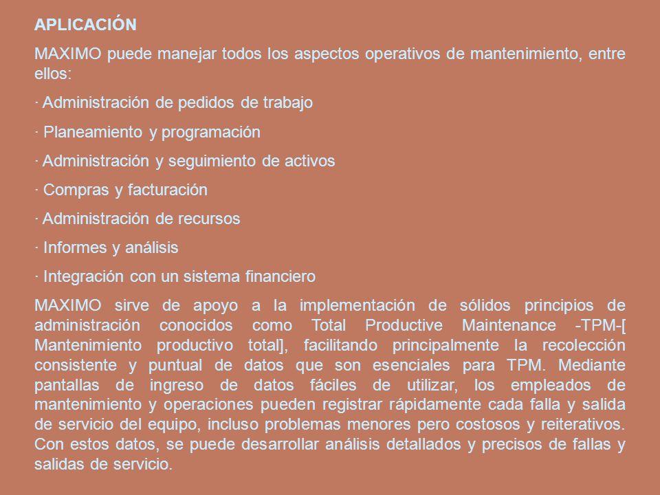APLICACIÓN MAXIMO puede manejar todos los aspectos operativos de mantenimiento, entre ellos: · Administración de pedidos de trabajo · Planeamiento y p