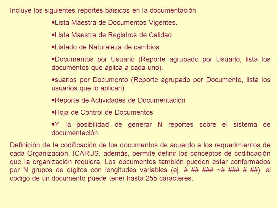 Incluye los siguientes reportes báisicos en Ia documentación. Lista Maestra de Documentos Vigentes. Lista Maestra de Registros de Calidad Listado de N