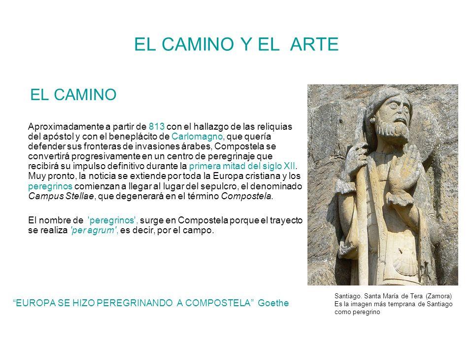 EL CAMINO Y EL ARTE EL CAMINO Aproximadamente a partir de 813 con el hallazgo de las reliquias del apóstol y con el beneplácito de Carlomagno, que que
