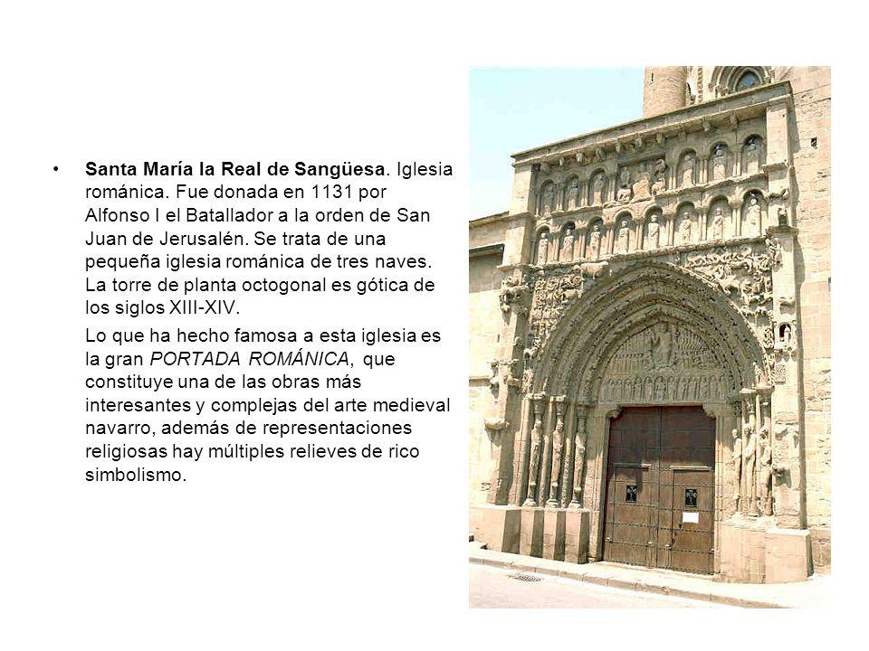 Santa María la Real de Sangüesa. Iglesia románica. Fue donada en 1131 por Alfonso I el Batallador a la orden de San Juan de Jerusalén. Se trata de una