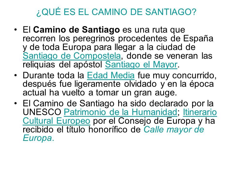 ¿QUÉ ES EL CAMINO DE SANTIAGO? El Camino de Santiago es una ruta que recorren los peregrinos procedentes de España y de toda Europa para llegar a la c
