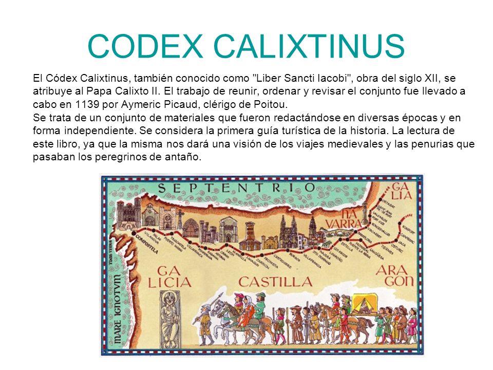 CODEX CALIXTINUS El Códex Calixtinus, también conocido como