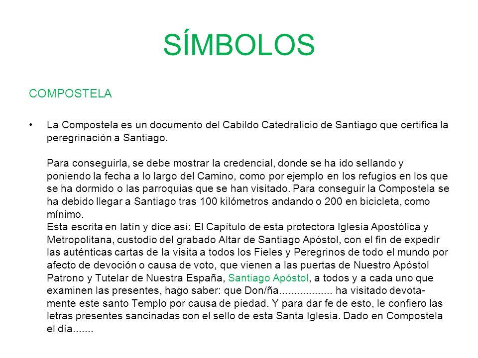SÍMBOLOS COMPOSTELA La Compostela es un documento del Cabildo Catedralicio de Santiago que certifica la peregrinación a Santiago. Para conseguirla, se