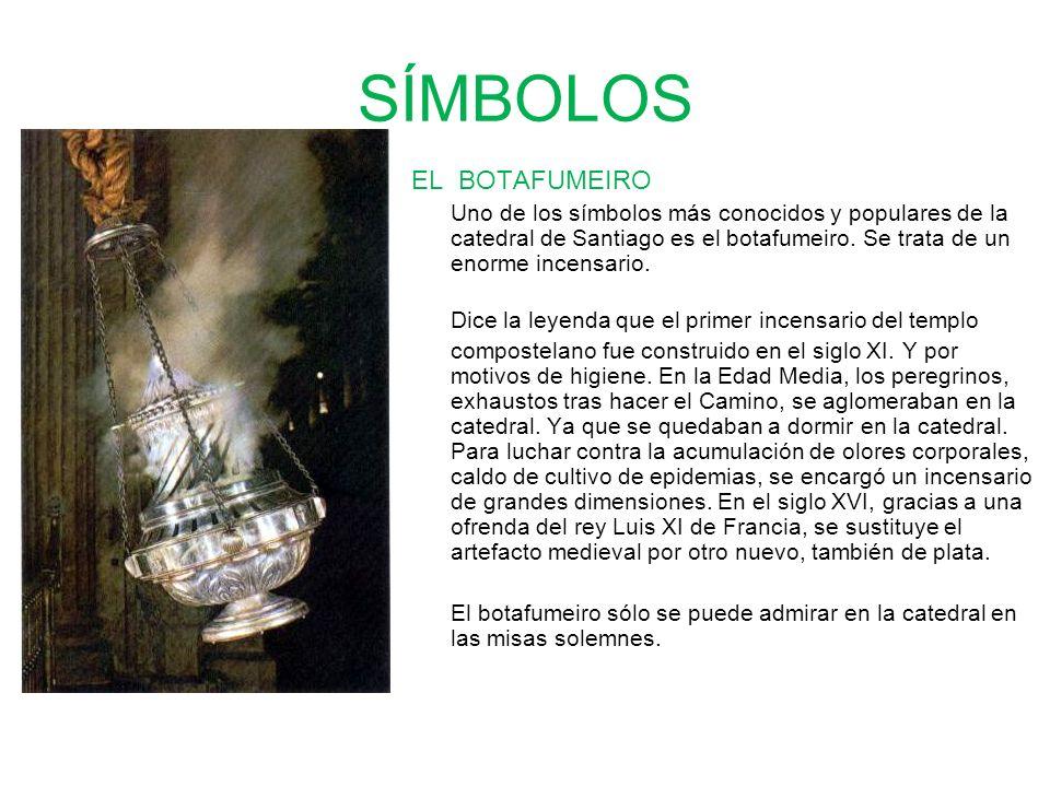 SÍMBOLOS EL BOTAFUMEIRO Uno de los símbolos más conocidos y populares de la catedral de Santiago es el botafumeiro. Se trata de un enorme incensario.