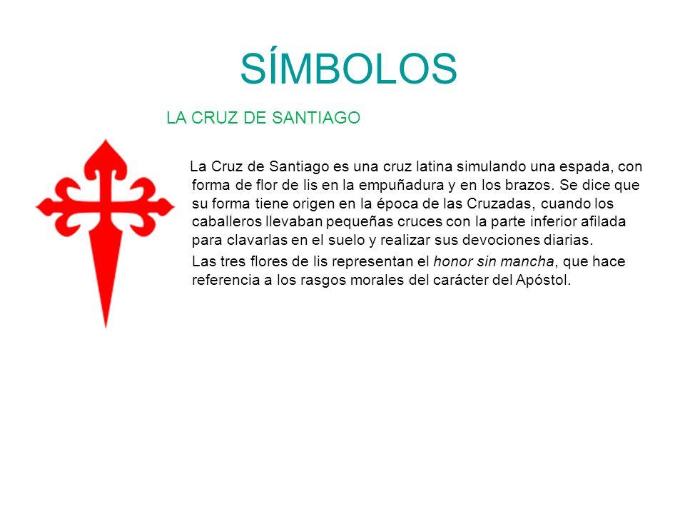 SÍMBOLOS LA CRUZ DE SANTIAGO La Cruz de Santiago es una cruz latina simulando una espada, con forma de flor de lis en la empuñadura y en los brazos. S