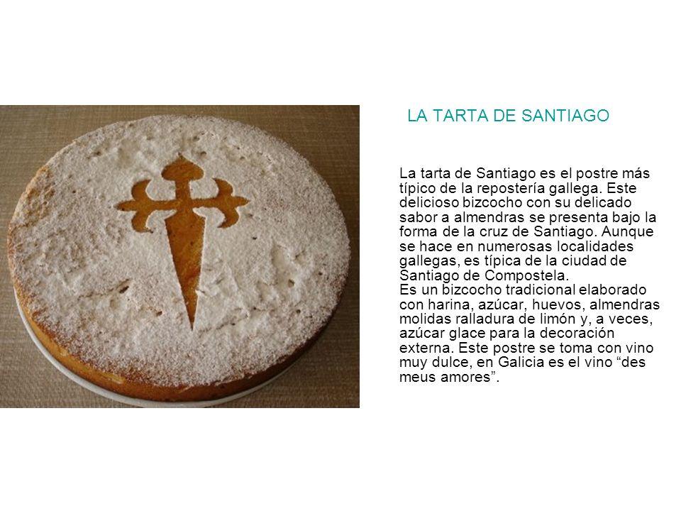 LA TARTA DE SANTIAGO La tarta de Santiago es el postre más típico de la repostería gallega. Este delicioso bizcocho con su delicado sabor a almendras