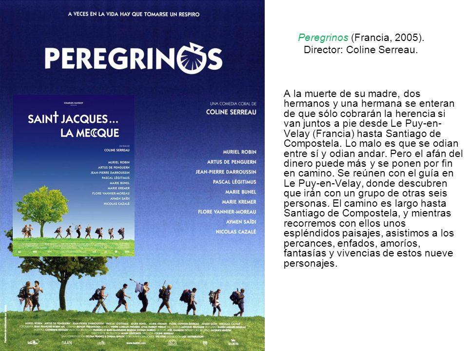 Peregrinos (Francia, 2005). Director: Coline Serreau. A la muerte de su madre, dos hermanos y una hermana se enteran de que sólo cobrarán la herencia