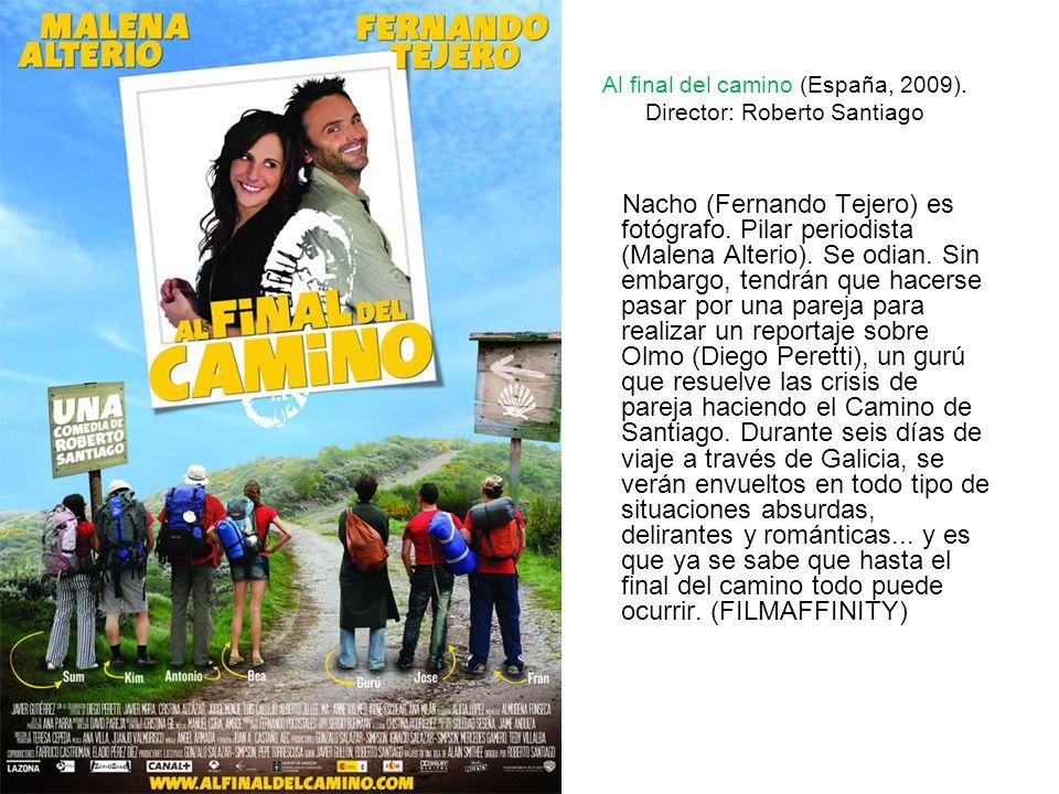 Al final del camino (España, 2009). Director: Roberto Santiago Nacho (Fernando Tejero) es fotógrafo. Pilar periodista (Malena Alterio). Se odian. Sin