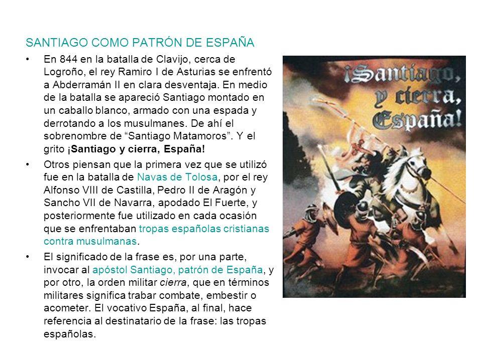SANTIAGO COMO PATRÓN DE ESPAÑA En 844 en la batalla de Clavijo, cerca de Logroño, el rey Ramiro I de Asturias se enfrentó a Abderramán II en clara des