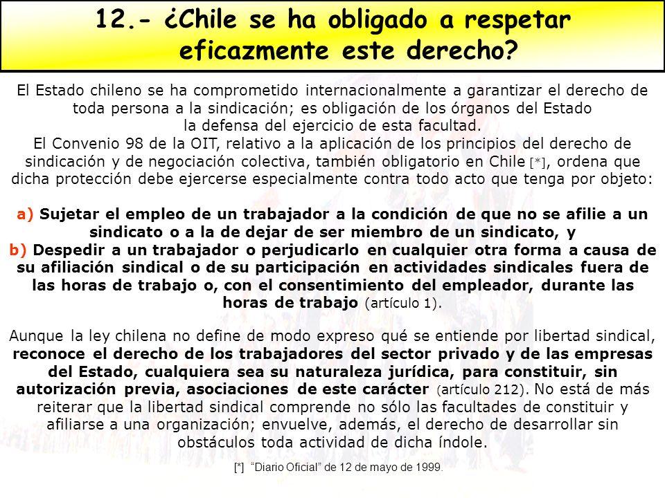 El Estado chileno se ha comprometido internacionalmente a garantizar el derecho de toda persona a la sindicación; es obligación de los órganos del Est
