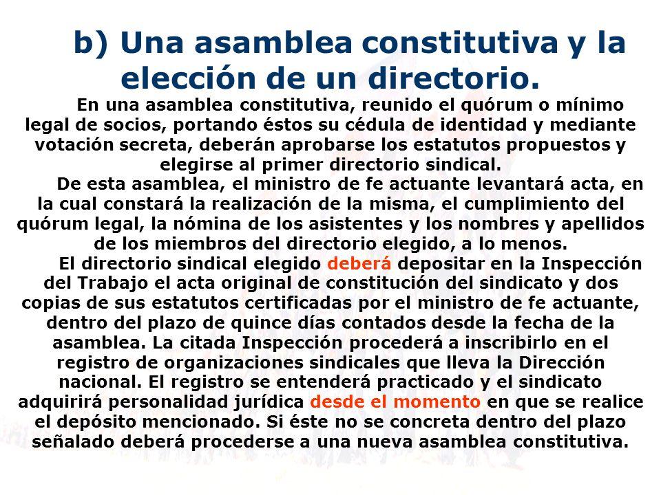 b) Una asamblea constitutiva y la elección de un directorio. En una asamblea constitutiva, reunido el quórum o mínimo legal de socios, portando éstos
