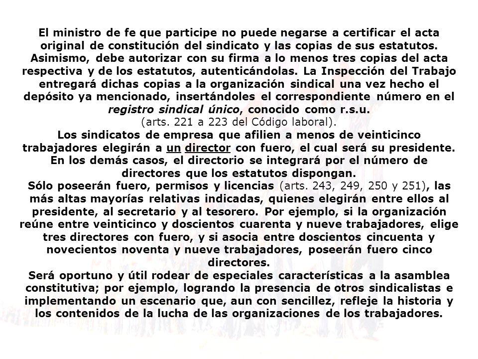 El ministro de fe que participe no puede negarse a certificar el acta original de constitución del sindicato y las copias de sus estatutos. Asimismo,