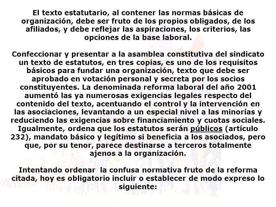 El texto estatutario, al contener las normas básicas de organización, debe ser fruto de los propios obligados, de los afiliados, y debe reflejar las a