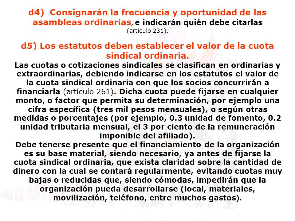 d4) Consignarán la frecuencia y oportunidad de las asambleas ordinarias, e indicarán quién debe citarlas (artículo 231). d5) Los estatutos deben estab