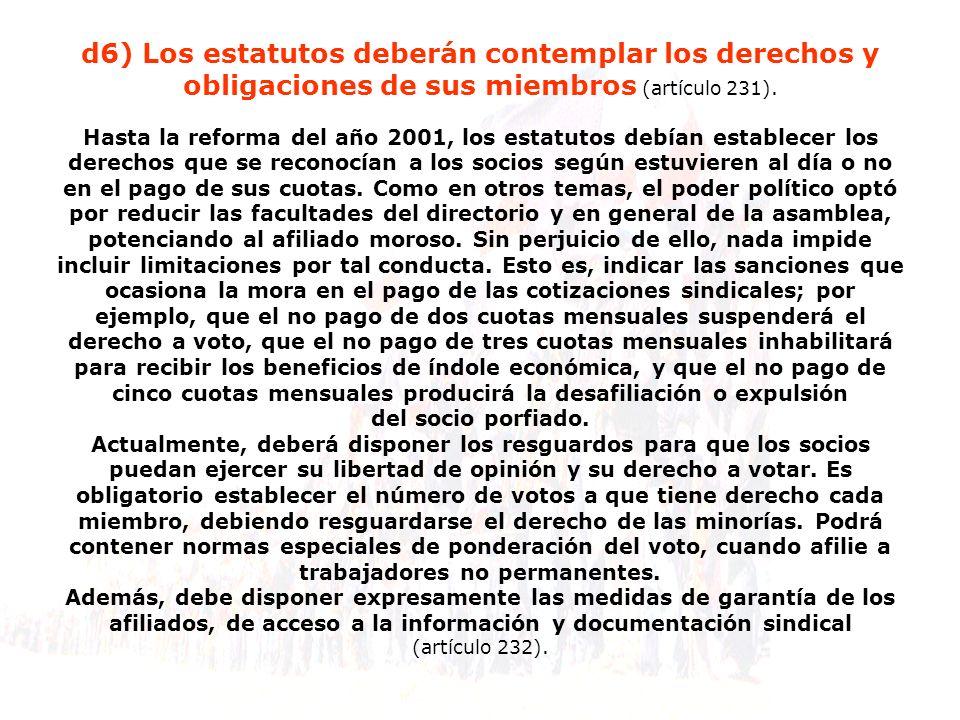 d6) Los estatutos deberán contemplar los derechos y obligaciones de sus miembros (artículo 231). Hasta la reforma del año 2001, los estatutos debían e