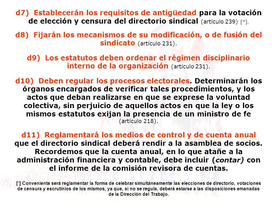 d7) Establecerán los requisitos de antigüedad para la votación de elección y censura del directorio sindical (artículo 239) [*]. d8) Fijarán los mecan