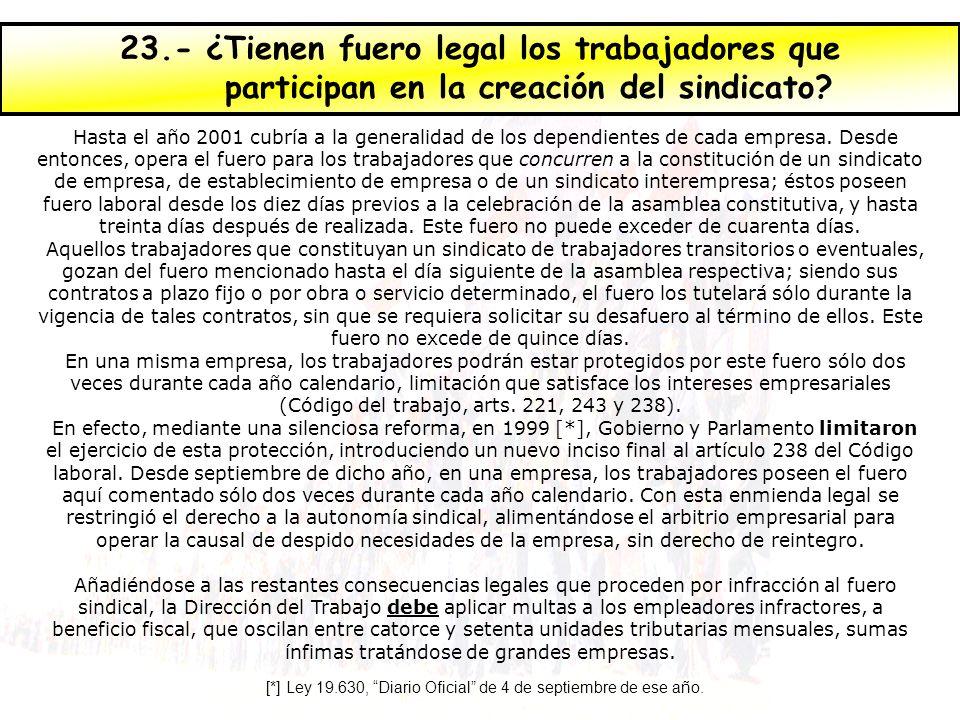 23.- ¿Tienen fuero legal los trabajadores que participan en la creación del sindicato? Hasta el año 2001 cubría a la generalidad de los dependientes d