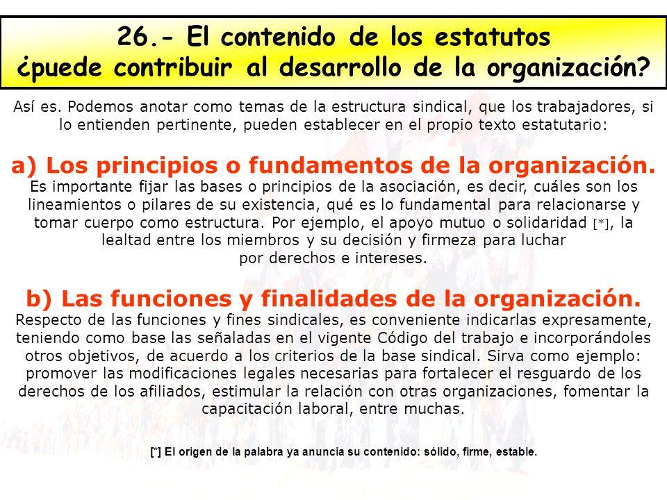 26.- El contenido de los estatutos ¿puede contribuir al desarrollo de la organización? Así es. Podemos anotar como temas de la estructura sindical, qu