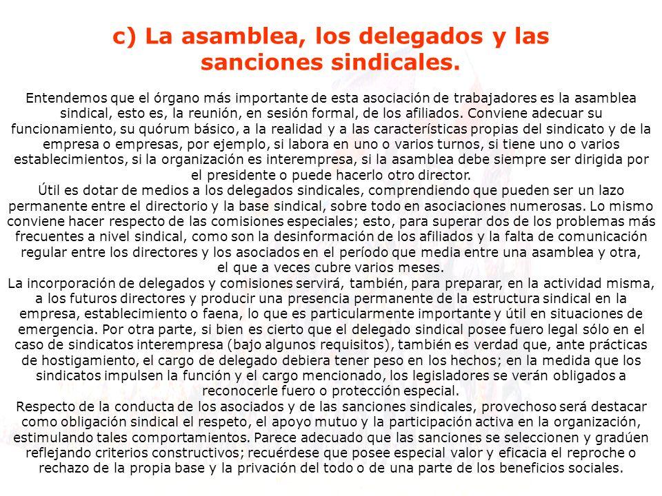 c) La asamblea, los delegados y las sanciones sindicales. Entendemos que el órgano más importante de esta asociación de trabajadores es la asamblea si